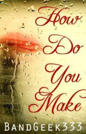 How Do You Make by BandGeek333