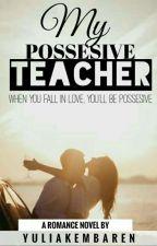 MY POSSESIVE TEACHER (MINE#1) by yuliakembaren37
