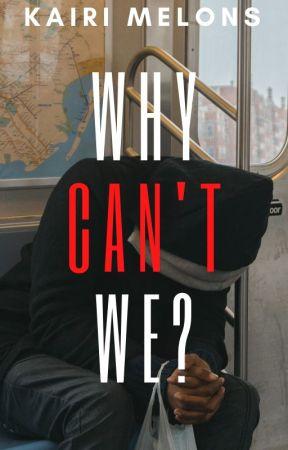 WHY CAN'T WE? by yelloketsueki