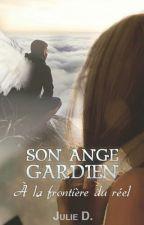 Son ange gardien - A la frontière du réel by julietulisellelit