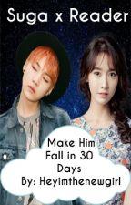 Make Him Fall In 30 Days (Yoongi x Reader) by heyimthenewgirl