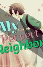 My Pervert Neighbor by Chy_ch
