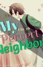 My Pervert Neighbor by Chy_ch