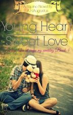 Young heart, Sweet love (kilig, luha at saya ng umiibig book 4) ON HOLD by AH_Agustus