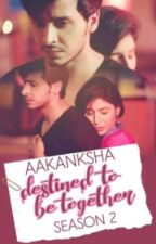 Destined To Be Together~2 (Unedited) (Completed ✔)                      by aakanksha16