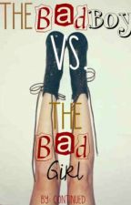 The Bad Boy vs. The Bad Girl by continued