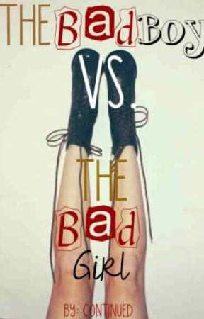 The Bad Boy vs. The Bad Girl {Watty Awards 2013} by continued