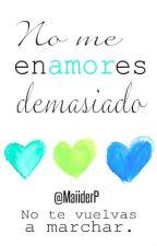 No me enamores demasiado #ESP2 by MaiiderP