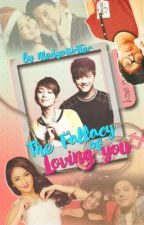 The Fallacy of Loving You by MedyoWriter