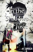 In The Shadows Of Music (On Hold) (Revising) by Chiminjin_13