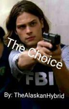 The Choice (Hotch/Reid/Morgan) by TheAlaskanHybrid