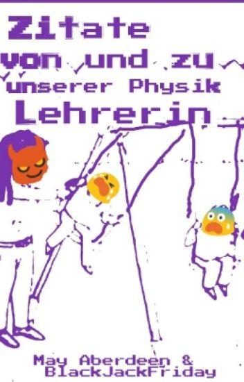 Zitate von und zu Unserer Physik Lehrerin