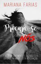 Procura-se Por Nós  #Wattys2016 by MarianaFarias319