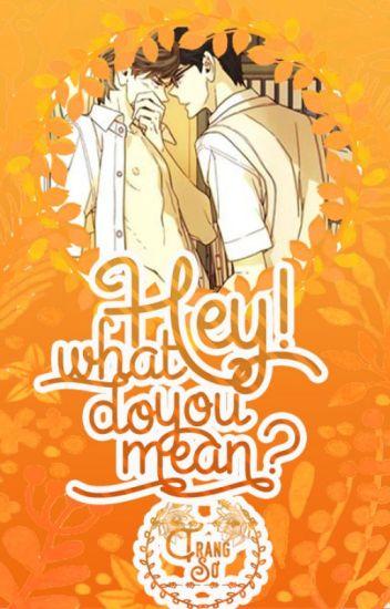 (Hoàn)Hey! What do you mean ? - Trang Sơ