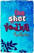 One Shot of Vodka by KentEndrin