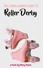 The Cheerleader's Guide to Roller Derby by DarcyVance