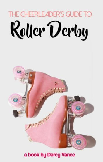 The Cheerleader's Guide to Roller Derby