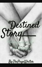 Destined Story(COMPLETED) by ThePageWriter