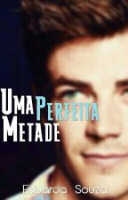 Uma Metade Perfeita (Final Alternativo De Uma Metade Perdida) by madugsouza
