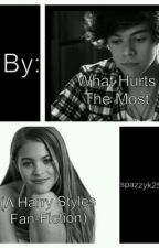 What Hurts The Most (A Harry Styles Fan-Fiction) by spazzyk25