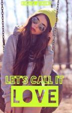 Let's Call It Love [A Zayn Malik Fan Fiction] by Bianca_Buaron