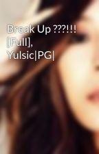 Break Up ???!!! [Full], Yulsic|PG| by ZuCoi25