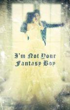 I'm Not Your Fantasy Boy by UniqueTaste