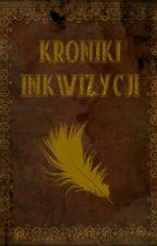 Kroniki Inkwizycji (NABÓR PRAC DO ODWOŁANIA ZAMKNIĘTY!)  by InkwizycjaHumanistow