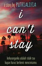 I Can't Stay by ptralifia