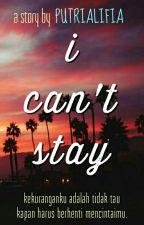I Can't Stay by putri-alifia