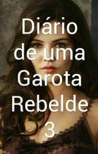 Diário de uma Garota Rebelde 3 by Lidih_Doritos