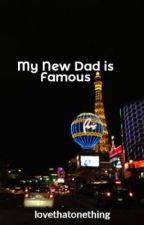 My New Dad is Famous by lovethatonething