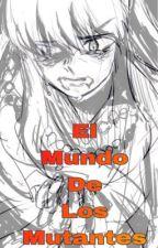 El Mundo De Los Mutantes. by mariaavila35728