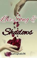 Love,Songs & Shadows by claustrophobic36