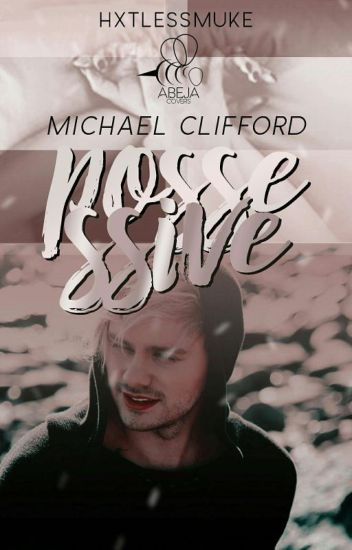 ➊Possessive ➳ michael clifford #Wattys2017 #PNovel #FBP2017