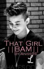 That Girl ||BAM|| |Zawieszone| by Aniss96