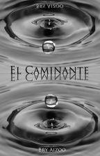 El Caminante [Barreras de Sal y Sangre -II] by DianaMuniz