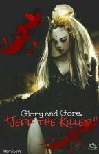 "Glory And Gore ""Jeff The Killer"". ||Pausada|| by memiiLoVe"