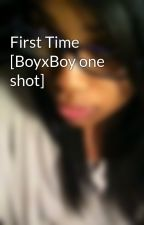 First Time [BoyxBoy one shot] by RoyalZBloodsss