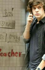Im in Love with my Teacher || H. S.|| by xrealizex