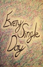 Every Single Day (2016) *DISCONTINUED* by AshleyWhoTalks