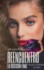 """Reencuentro: """"La Decisión Final"""" by TheGirlOfTheBooks14"""