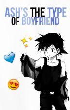 ❝ Ash's The Type Of Boyfriend. by LuzHeartfilia