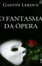 O Fantasma Da Ópera - Gaston Leroux by JessSantaRosa