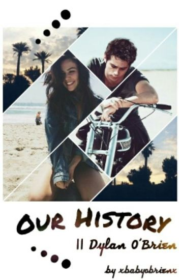 Our History || Dylan O'Brien ✔️