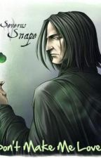 Don't Make Me Love You. Severus Snape by freeradicalkik