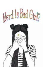 Nerd Is Bad Girl? by NiaLita