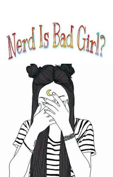 Nerd Is Bad Girl?