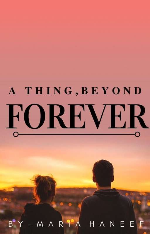 A Thing, Beyond Forever ♡ by _Mari3haneef_