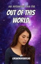 Out of this World (Avengers Fanfic) by vaneunlee